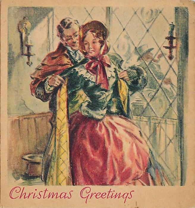 CHRISTMAS GREETINGS gentleman assists lady with her overcoat, old-style dress