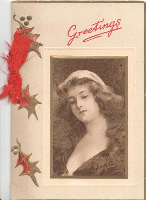GREETING in red, woman in oblong inset facing left, looking down, gilt & red holly leaves left