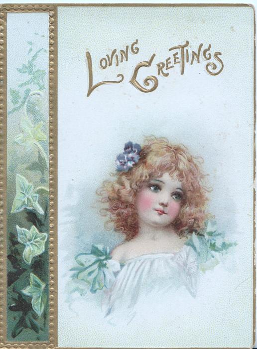 LOVING GREETINGSS in gilt,  head & shoulders study of girl in white dress & blue bows , ivy panel left