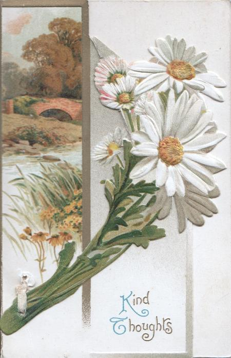 KIND THOUGHTS in silver below bunch of white daisies, rural inset left, bridge & stream