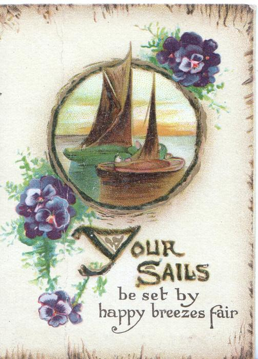 YOUR SAILS(illuminated) BE SET BY HAPPY BREEZES FAIR blue pansies below circular inset of boats with sails