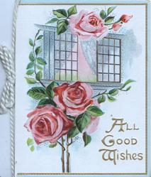 ALL GOOD WISHES in gilt below open window, pink roses above & below