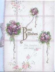 BEST WISHES  in gilt centrally, FAIR THOUGHTS AND HAPPY HOURS, 3 bunches of violets & sparse pink roses, pale  purple cross hatch design