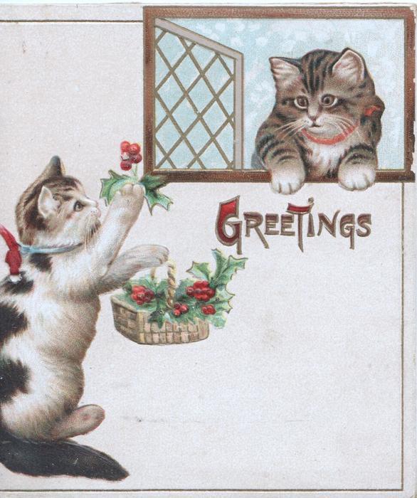 GREETINGS in gilt below kitten in window, another below offers holly from basket
