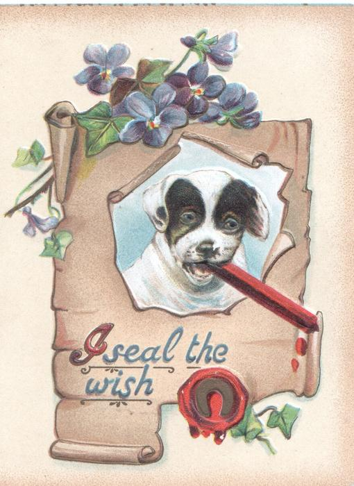 I SEAL THE WISH on scroll below inset of puppy with stick of wax in mouth, seal below, blue violets at top