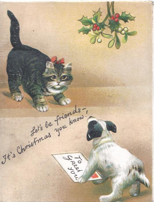 TO GREET YOU  LET'S BE FRIENDS - IT'S CHRISTMAS YOU KNOW kitten & puppy face off under holly & mistltoe