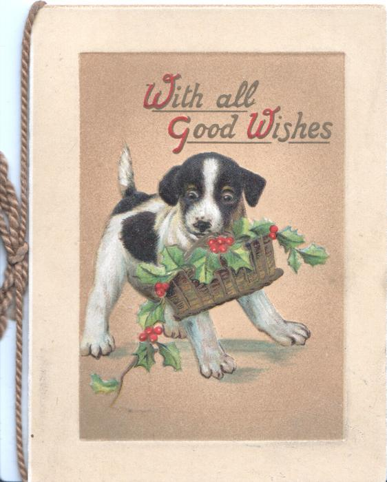WITH ALL GOOD WISHES(W,G,W's ILLUMINATED) above puppy carrying basket of holly