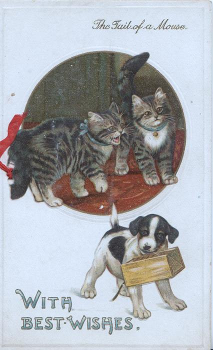 WITH BEST WISHES in blue below puppy carrying mouse trap under THE TAIL OF A MOUSE & 2 kittens