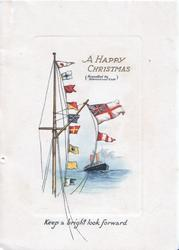 A HAPPY CHRISTMAS (SIGNALLED BY INTERNATIONAL CODE) on sail above flags, steamship behind, below KEEP A BRIGHT LOOK FORWARD