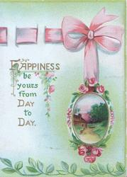 HAPPINESS BE YOURS FROM DAY TO DAY below printed pink  ribbon & beside pink roses round tiny rural inset