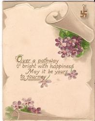 OVER A PATHWAY BRIGHT WITH HAPPINESS MAY IT BE YOURS TO JOURNEY in gilt, violets above and below