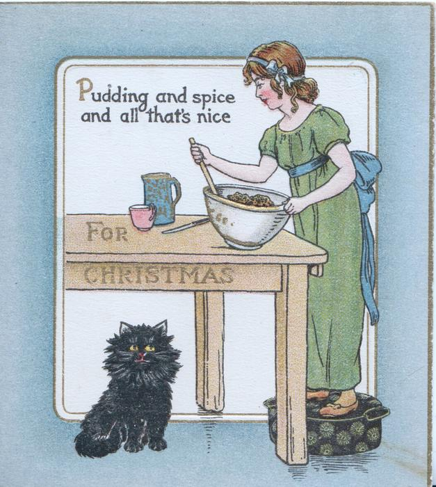 PUDDING AND SPICE AND ALL THAT'S NICE FOR CHRISTMAS girl stirs pudding,  black cat under table, grey margins
