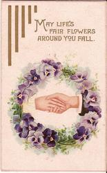 MAY LIFE'S FAIR FLOWERS AROUND YOU FALL two arms shaking hands in ring of violets