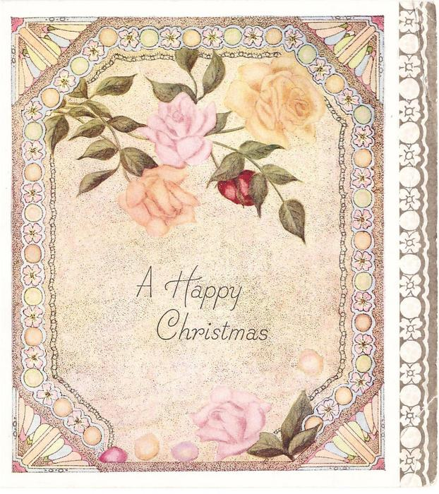 A HAPPY CHRISTMAS 3 roses & bud top, single rose below, alternating blossom & circle border, gilt panel right