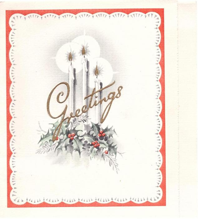 GREETINGS in gilt over 3 glowing candles on holly, scalloped red border