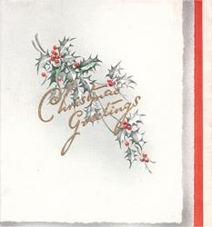 CHRISTMAS GREETINGS in gilt over holly sprigs, red stripe on panel right