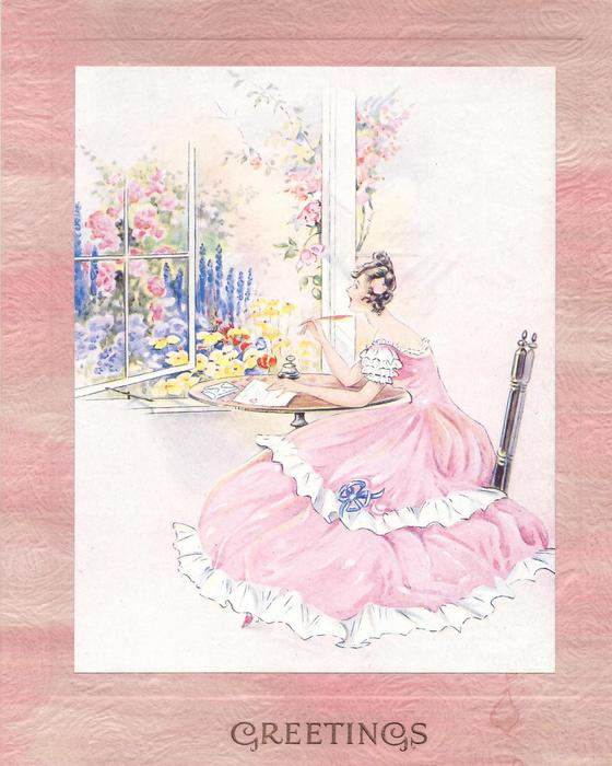 GREETINGS in gilt below lady in pink dress,writing letter at window overlooking flower garden