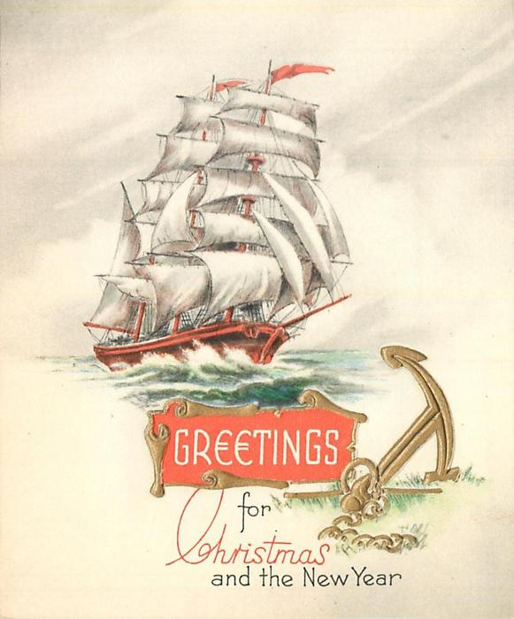 GREETINGS FOR CHRISTMAS AND THE NEW YEAR masted ship in full sail, gilt embossed anchor