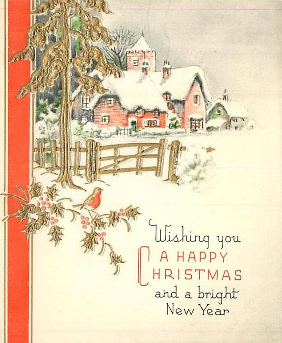 WISHING YOU A HAPPY CHRISTMAS AND A BRIGHT NEW YEAR gilt robin, holly, tree & gate, cottages in background