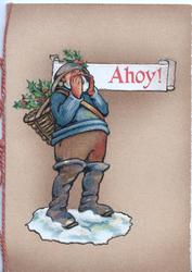 AHOY! in red on white plaque shouted by sailor with basket of holly on his back