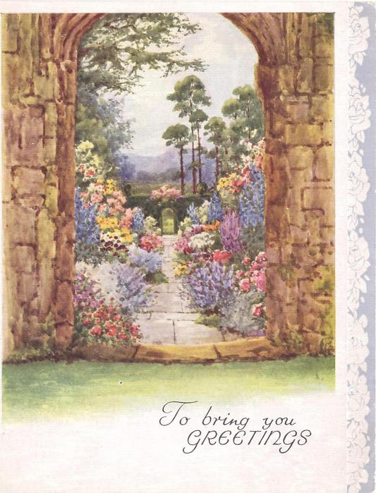 TO BRING YOU GREETINGS view of flower garden through stone arch, trees & mountains in distance, rose panel right