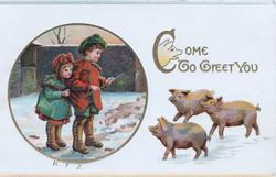 COME TO GREET YOU (C illuminated) inset of 2 children, 3 pigs come to greet them