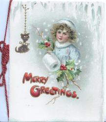 MERRY GREETINGS in red, head & shouders of girl in snowfall, white muff, blue jacket, sprig of holly, small cat mascot