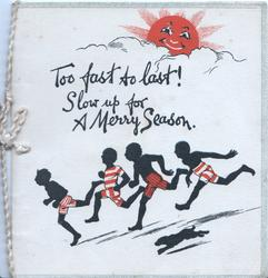 TOO FAST TO LAST! SLOW UP FOR A MERRY SEASON  below personised sun, 4 blacks race downhill