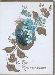 FOR REMEMBRANCE in gilt below gilt oval & forget-me-not design
