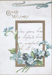 GOOD WISHES in gilt above gilt bordered window showing inside, forget-me-nots below
