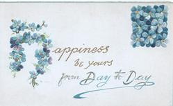 HAPPINESS(H heavily illuminated) BE YOURS FROM DAY TO DAY in gilt beside upper right forget-me-nots