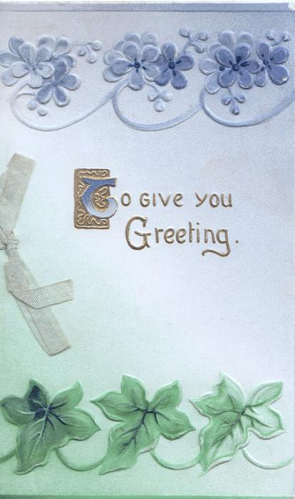 TO GIVE YOU GREEETING in gilt below forget-me-not design & above stylised ivy leaves