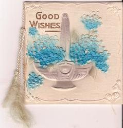 GOOD WISHES in gilt, forget-me-nots below in basket
