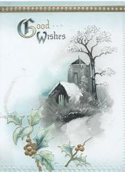 GOOD WISHES(illuminated G & W) on white background above rural church & tree, holly with gilt berries below