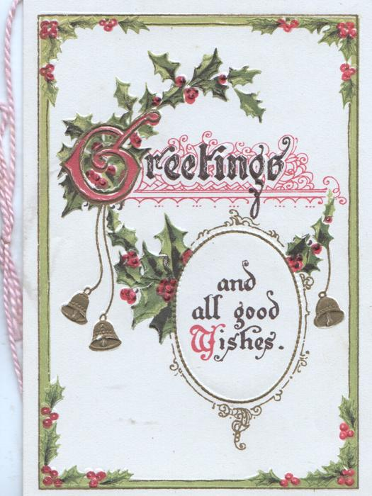 GREETINGS(illuminated G) AND ALL GOOD WISHES in a framed complex bells & berried holly design