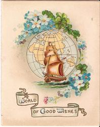 A WORLD OF GOOD WISHES in gilt banner, below boat sailing in front of globe surrounded by forget-me-nots