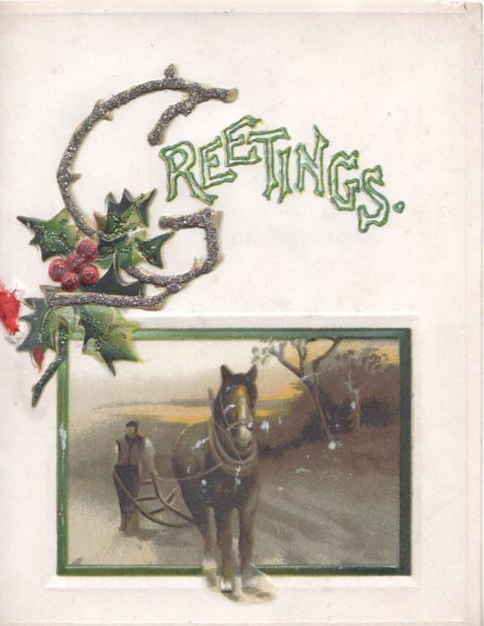 GREETINGS(illuminated & glittered G) set in berried holly above rural inset, man & horse ploughing