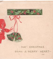 MAY CHRISTMAS BRING A MERRY HEART in gilt below berried holly & 2 bells design