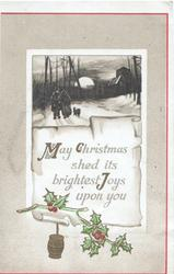 MAY CHRISTMAS SHED ITS BRIGHTEST JOYS UPON YOU on whte plaque below moonlit winter rural inset, 2 people & dog, above berried holly