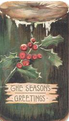 THE SEASONS GREETINGS in gilt on cream plaque below, berried holly all on log shaped card