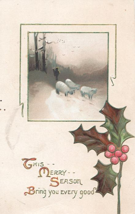 THE MERRY SEASON BRING YOU EVERY GOOD(B,M,S & B illuminated)in gilt below sheep in inset & berried holly