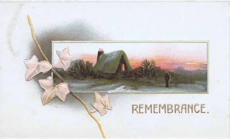 REMEMBRANCE in gilt below evening rural inset, person & lighted cottage, ivy left