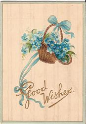GOOD WISHES in gilt, forget-me-nots above in a basket
