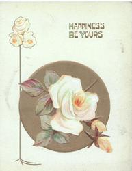 HAPPINESS BE YOURS in gilt above yellow/white rose & bud, 3 more left, pale yellow background