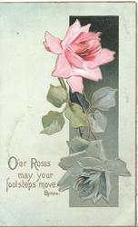 O'ER ROSES, MAY YOUR FOOTSTEPS MOVE. below left. pink rose right over green inset, pale green background