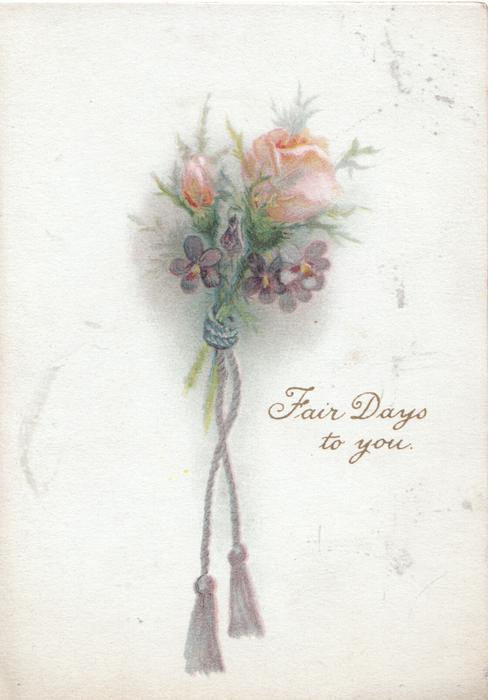 FAIR DAYS TO YOU below violets & pink roses purple threads