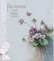 FAIR THOUGHTS AND HAPPY HOURS  above purple & white violets