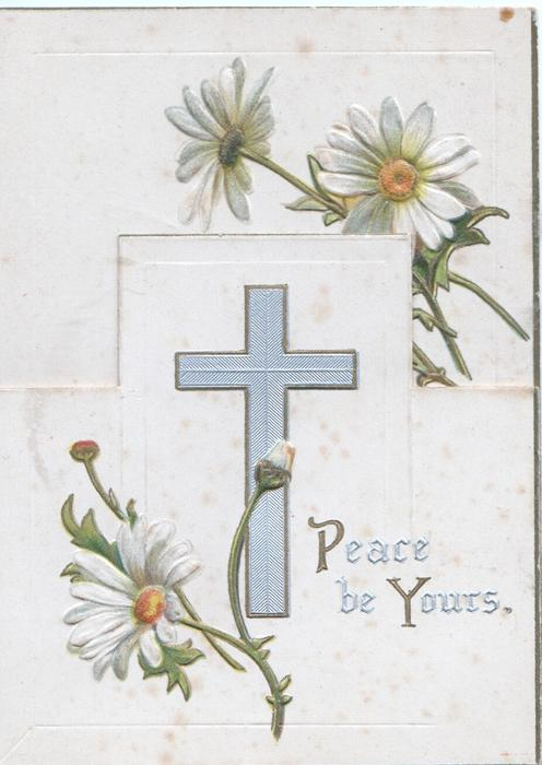 PEACE BE YOURS below silver cross, white daisies with yellow centres above & below