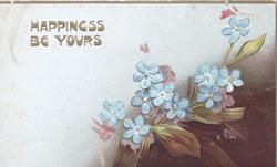 HAPPINESS BE YOURS in gilt beside forget-me-nots, brown background lower right