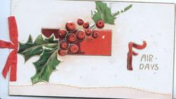 FAIR DAYS(F illuminated) below berried holly left over red oblong, faux leather design at base